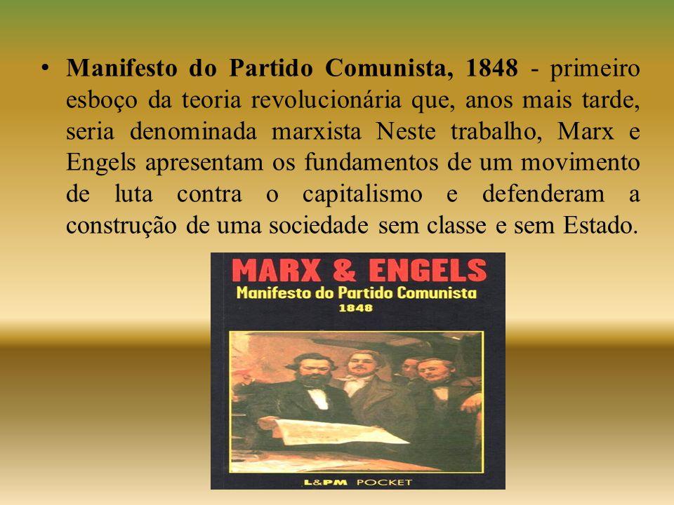 • Manifesto do Partido Comunista, 1848 - primeiro esboço da teoria revolucionária que, anos mais tarde, seria denominada marxista Neste trabalho, Marx