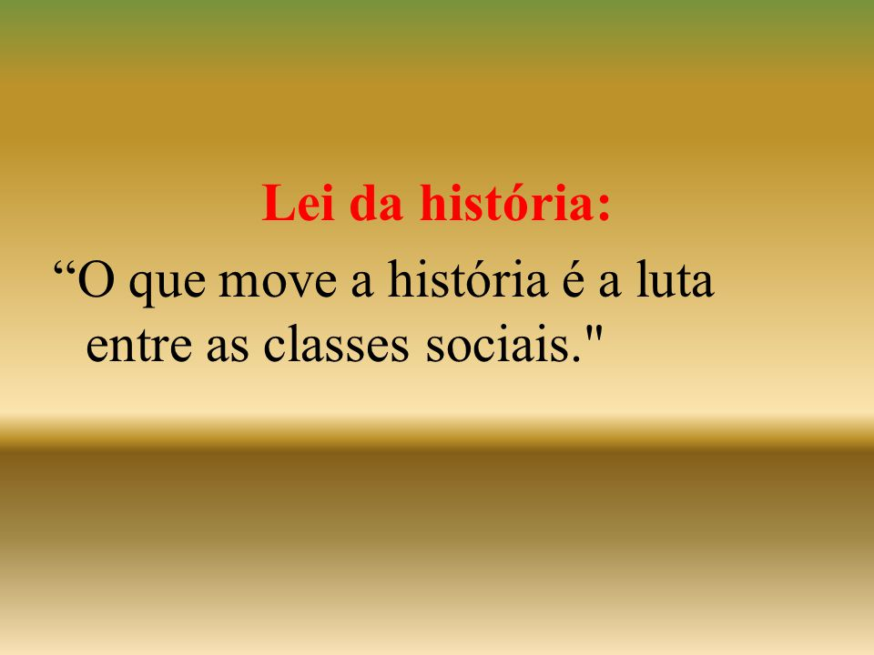"""Lei da história: """"O que move a história é a luta entre as classes sociais."""