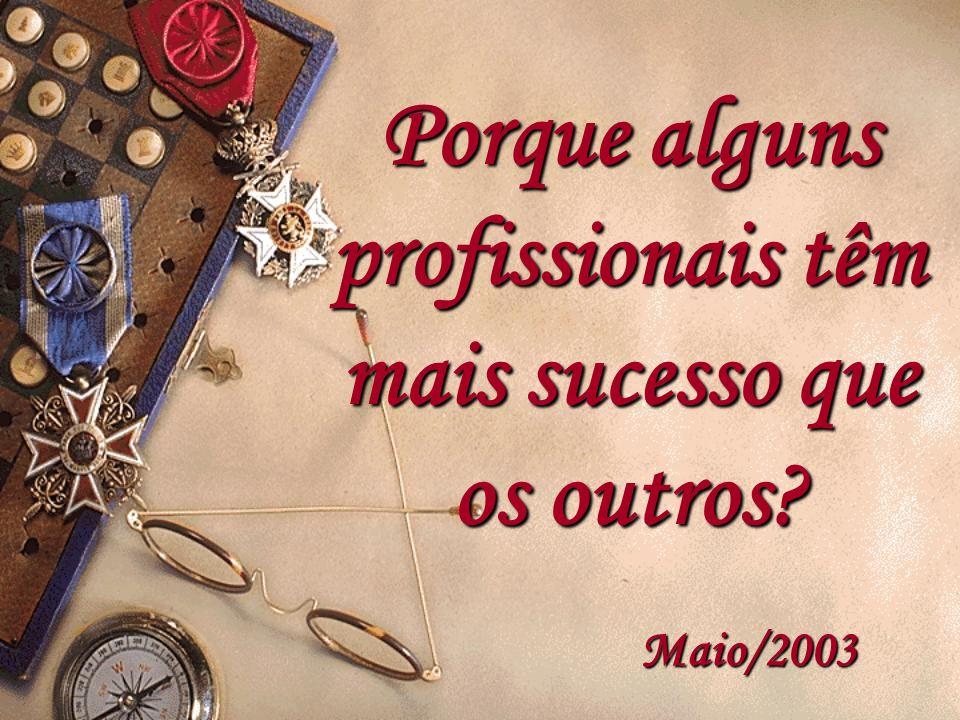 Porque alguns profissionais têm mais sucesso que os outros? Maio/2003