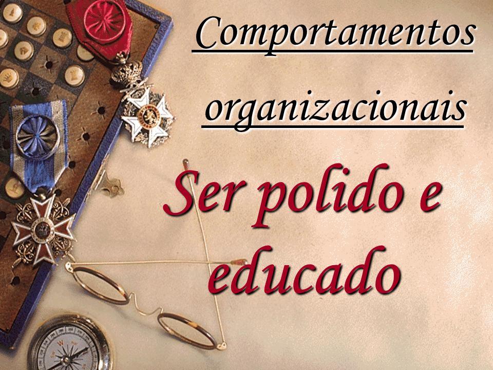 Ser polido e educado Comportamentos organizacionais