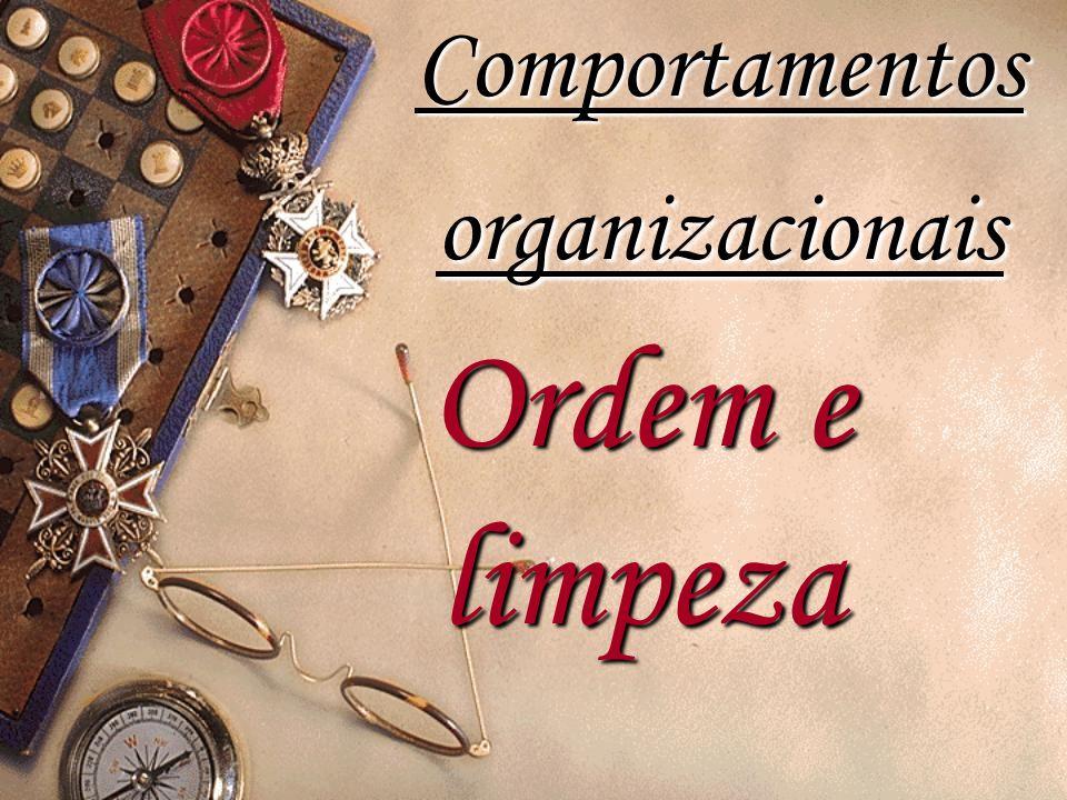 Ordem e limpeza Comportamentos organizacionais