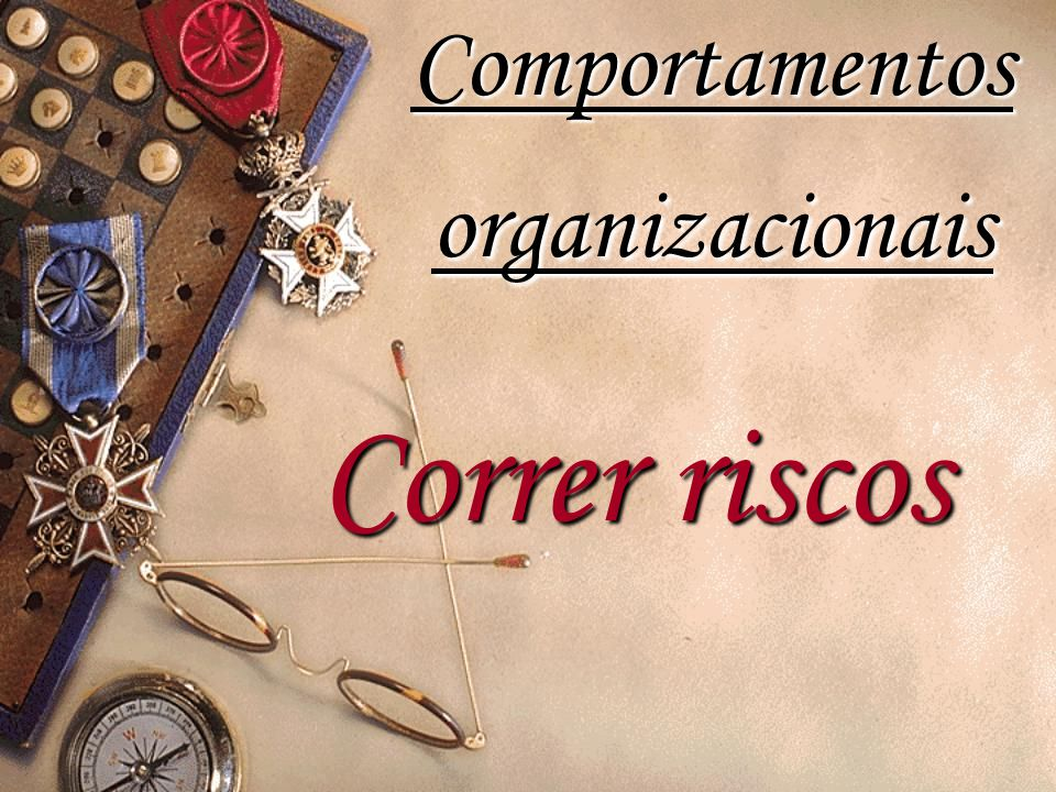 Correr riscos Comportamentos organizacionais