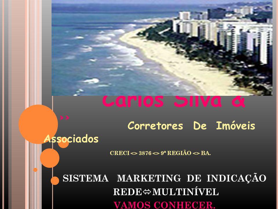 Carlos Silva & >> Corretores De Imóveis Associados CRECI <> 3876 <> 9ª REGIÃO <> BA. SISTEMA MARKETING DE INDICAÇÃO REDE  MULTINÍVEL VAMOS CONHECER.