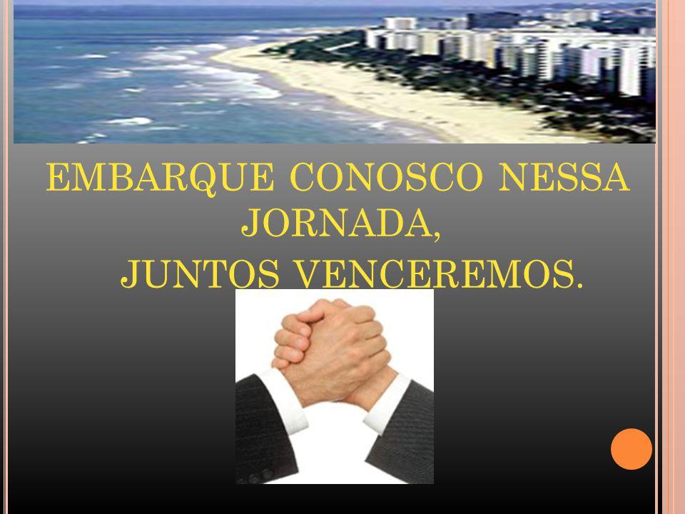 EMBARQUE CONOSCO NESSA JORNADA, JUNTOS VENCEREMOS.
