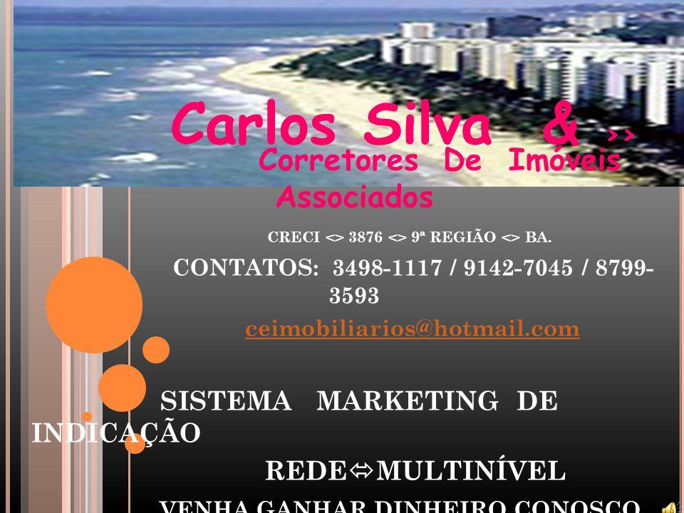 Carlos Silva & >> Corretores De Imóveis Associados CRECI <> 3876 <> 9ª REGIÃO <> BA. CONTATOS: 3498-1117 / 9142-7045 / 8799- 3593 ceimobiliarios@hotma
