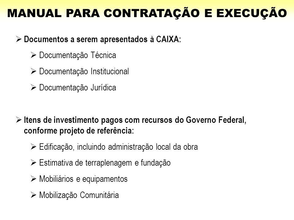  Documentos a serem apresentados à CAIXA:  Documentação Técnica  Documentação Institucional  Documentação Jurídica  Itens de investimento pagos c