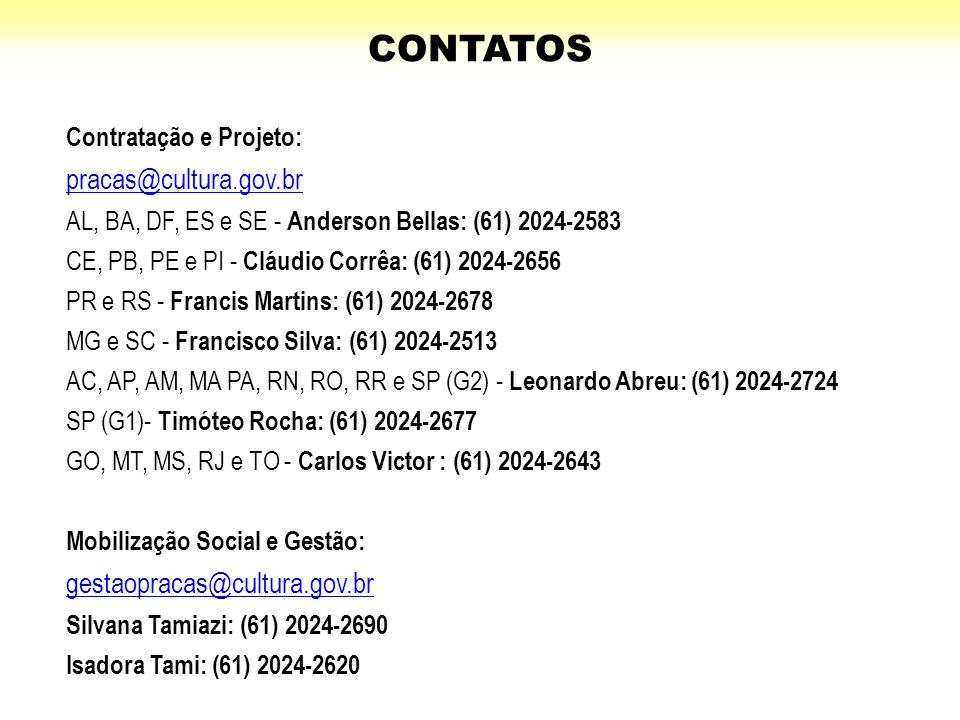Contratação e Projeto: pracas@cultura.gov.br AL, BA, DF, ES e SE - Anderson Bellas: (61) 2024-2583 CE, PB, PE e PI - Cláudio Corrêa: (61) 2024-2656 PR