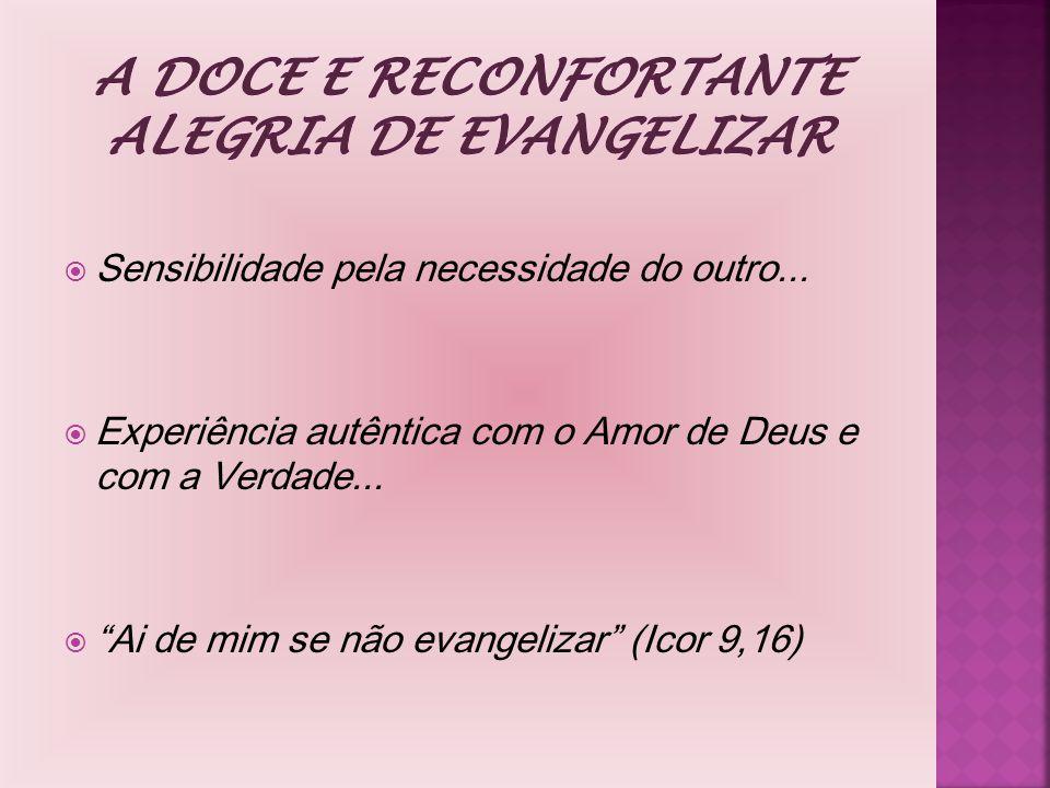 """ Sensibilidade pela necessidade do outro...  Experiência autêntica com o Amor de Deus e com a Verdade...  """"Ai de mim se não evangelizar"""" (Icor 9,16"""