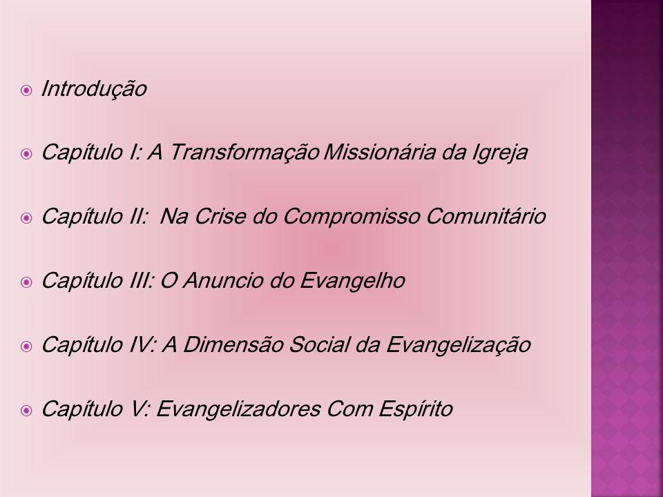  Introdução  Capítulo I: A Transformação Missionária da Igreja  Capítulo II: Na Crise do Compromisso Comunitário  Capítulo III: O Anuncio do Evang