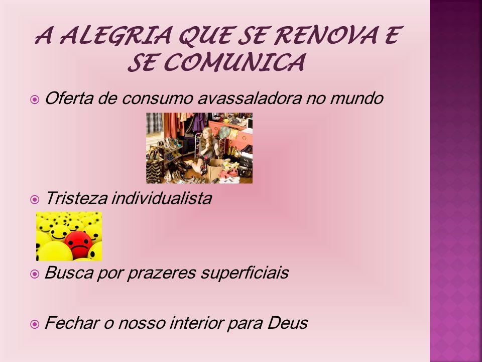  Oferta de consumo avassaladora no mundo  Tristeza individualista  Busca por prazeres superficiais  Fechar o nosso interior para Deus