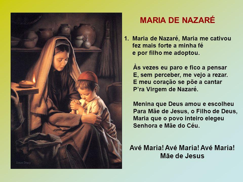 MARIA DE NAZARÉ 1. Maria de Nazaré, Maria me cativou fez mais forte a minha fé e por filho me adoptou. Às vezes eu paro e fico a pensar E, sem percebe