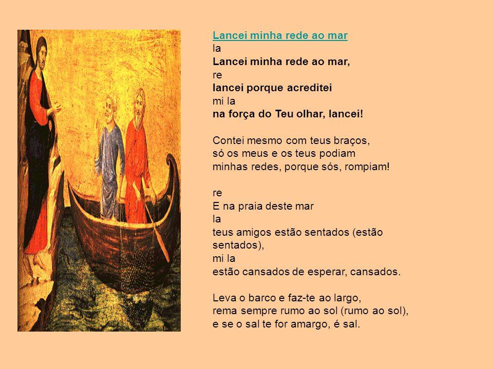 Lancei minha rede ao mar la Lancei minha rede ao mar, re lancei porque acreditei mi la na força do Teu olhar, lancei! Contei mesmo com teus braços, só