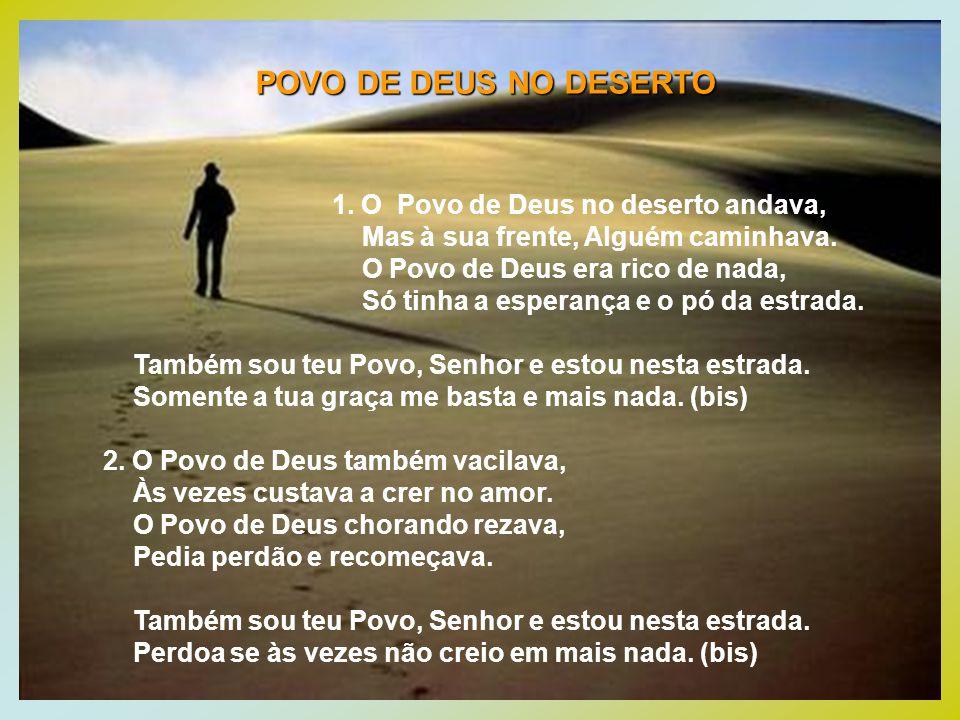 1. O Povo de Deus no deserto andava, Mas à sua frente, Alguém caminhava. O Povo de Deus era rico de nada, Só tinha a esperança e o pó da estrada. Tamb