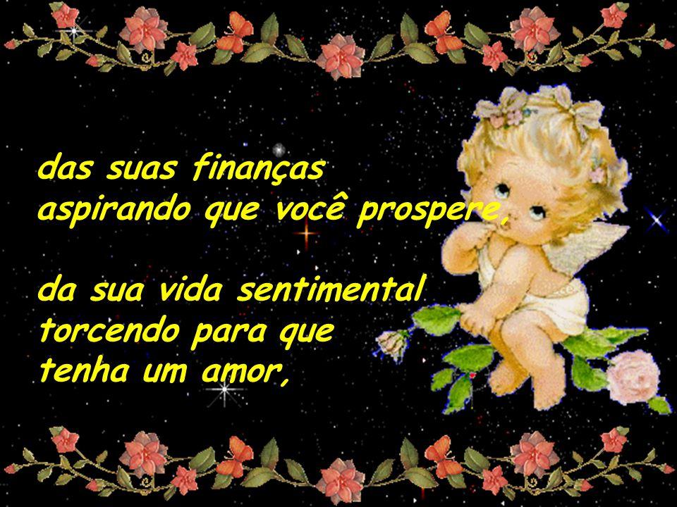 das suas finanças aspirando que você prospere, da sua vida sentimental torcendo para que tenha um amor,