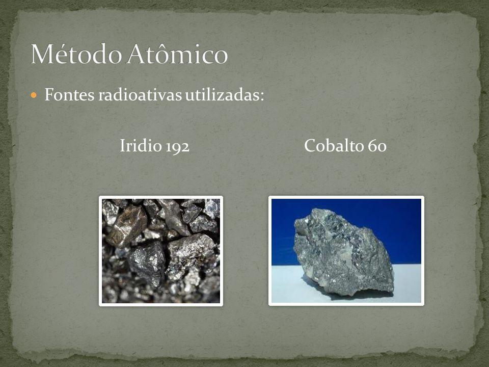  Fontes radioativas utilizadas: Iridio 192 Cobalto 60