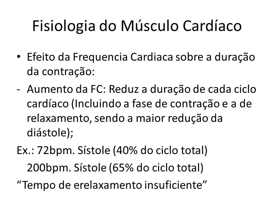 • Efeito da Frequencia Cardiaca sobre a duração da contração: -Aumento da FC: Reduz a duração de cada ciclo cardíaco (Incluindo a fase de contração e
