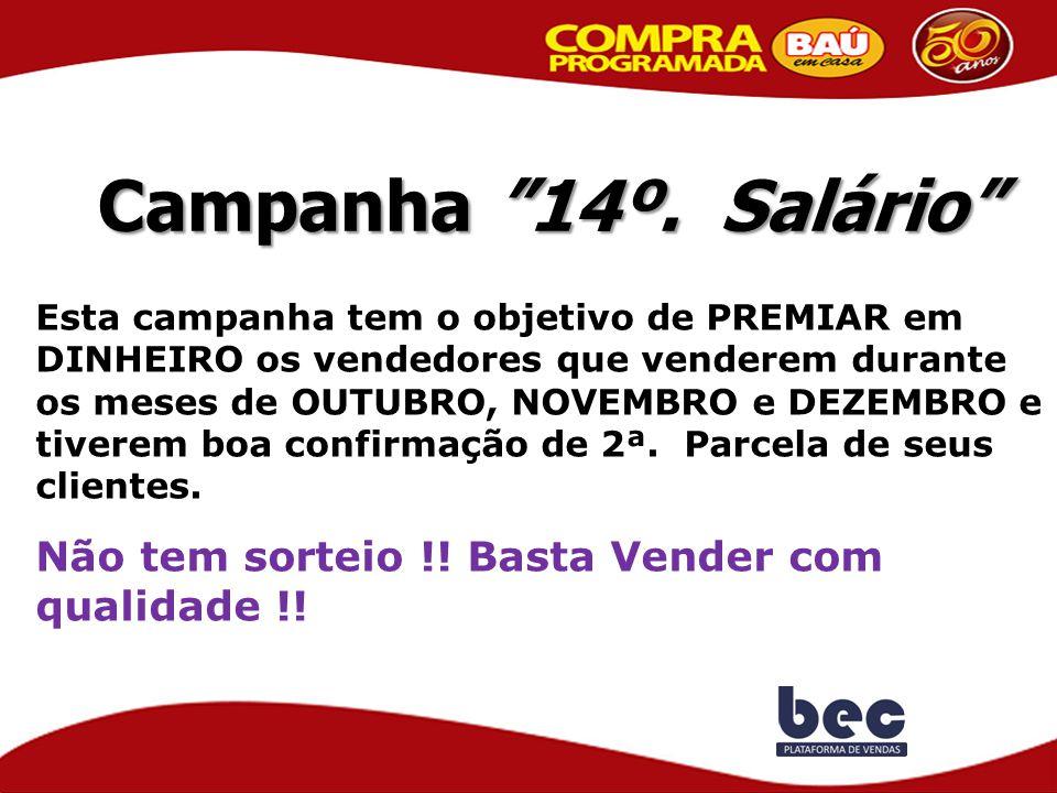 """Campanha """"14º. Salário"""" Esta campanha tem o objetivo de PREMIAR em DINHEIRO os vendedores que venderem durante os meses de OUTUBRO, NOVEMBRO e DEZEMBR"""