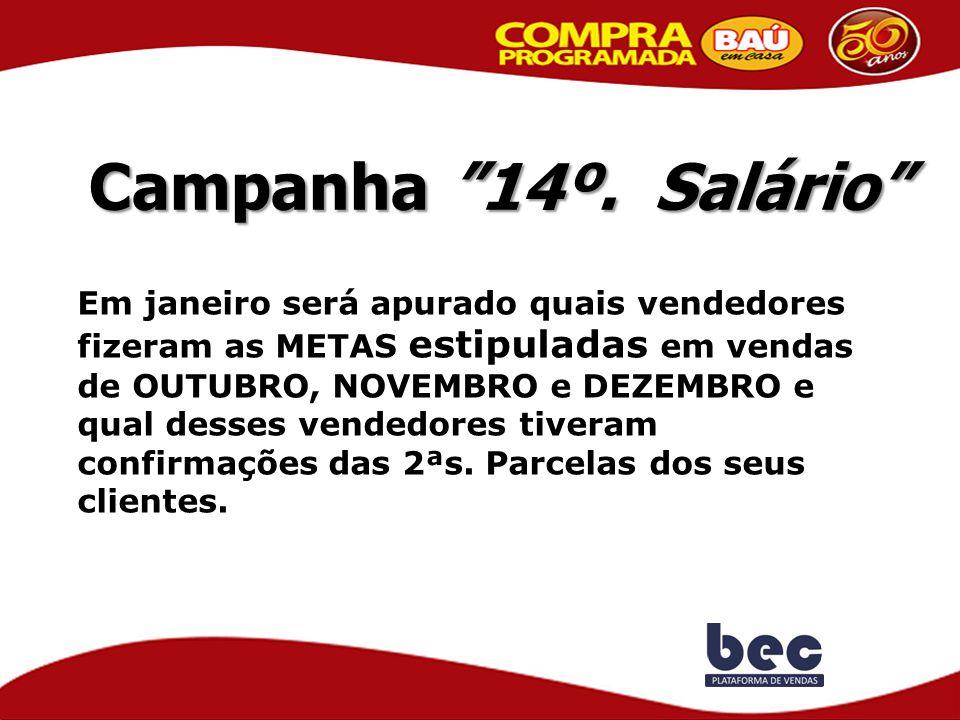 """Campanha """"14º. Salário"""" Em janeiro será apurado quais vendedores fizeram as METAS estipuladas em vendas de OUTUBRO, NOVEMBRO e DEZEMBRO e qual desses"""