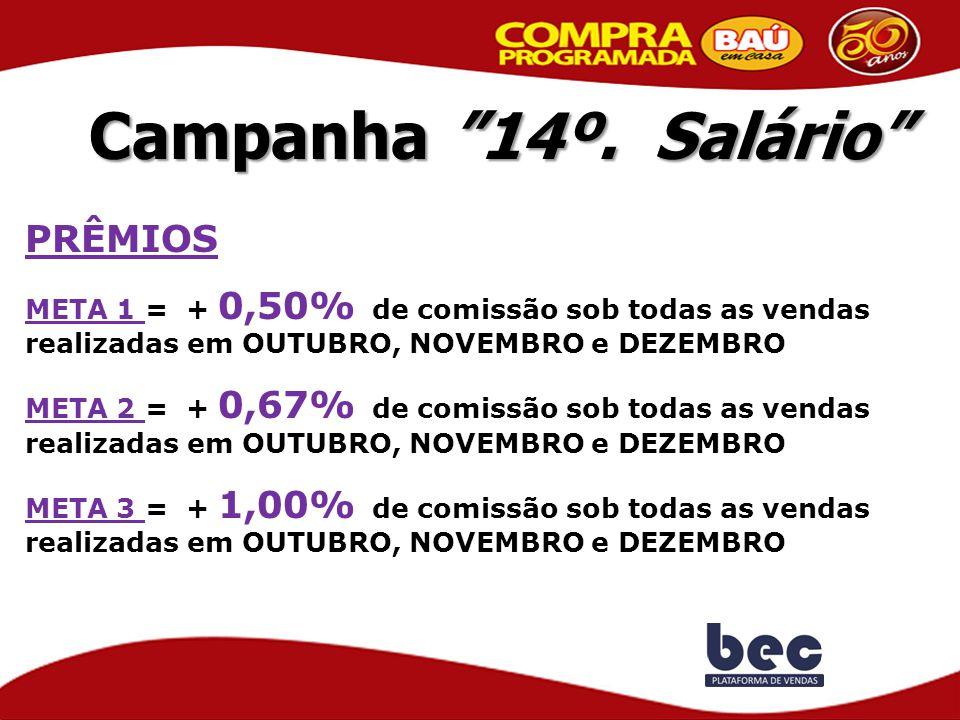 """Campanha """"14º. Salário"""" PRÊMIOS META 1 = + 0,50% de comissão sob todas as vendas realizadas em OUTUBRO, NOVEMBRO e DEZEMBRO META 2 = + 0,67% de comiss"""