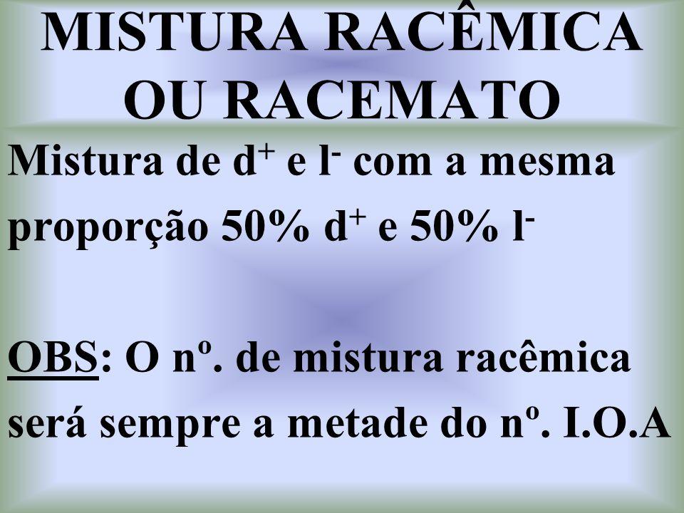 FÓRMULA QUE DETERMINA O Nº. DE ISÔMEROS OPTICAMANTE ATIVOS ( Le Bel e Van't Hoff ) X = Nº. I.O.A n = Nº. C assimétricos diferentes X = 2n X = 2 1 = 2