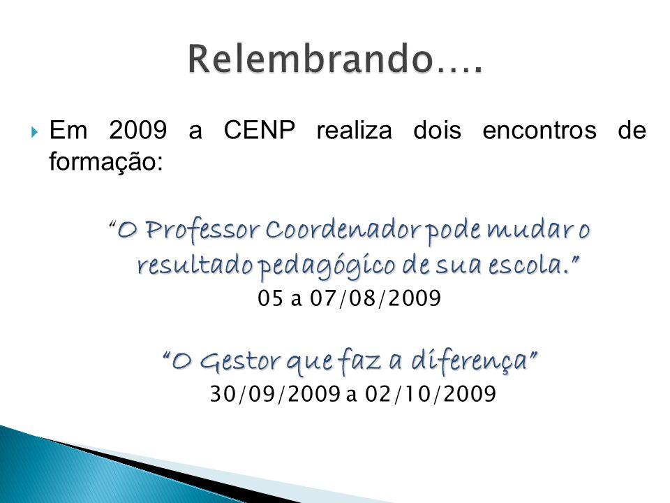 """ Em 2009 a CENP realiza dois encontros de formação: O Professor Coordenador pode mudar o resultado pedagógico de sua escola."""" """"O Professor Coordenado"""