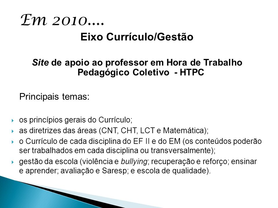 Eixo Currículo/Gestão Site de apoio ao professor em Hora de Trabalho Pedagógico Coletivo - HTPC Principais temas:  os princípios gerais do Currículo;