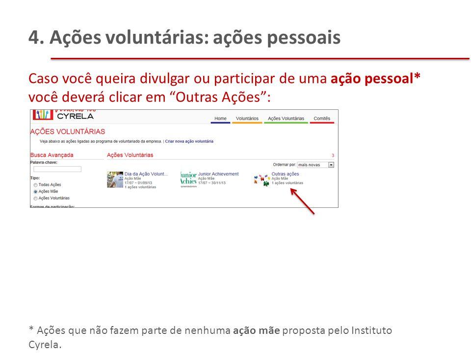 """4. Ações voluntárias: ações pessoais Caso você queira divulgar ou participar de uma ação pessoal* você deverá clicar em """"Outras Ações"""": * Ações que nã"""