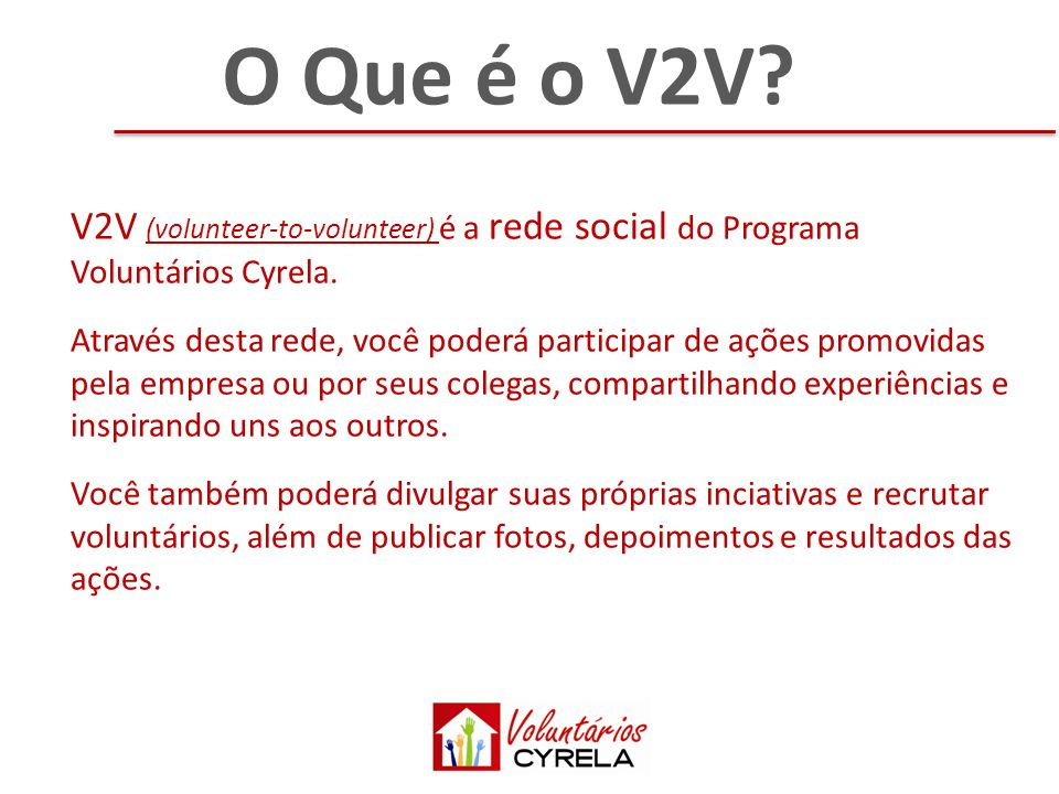 O Que é o V2V.V2V (volunteer-to-volunteer) é a rede social do Programa Voluntários Cyrela.