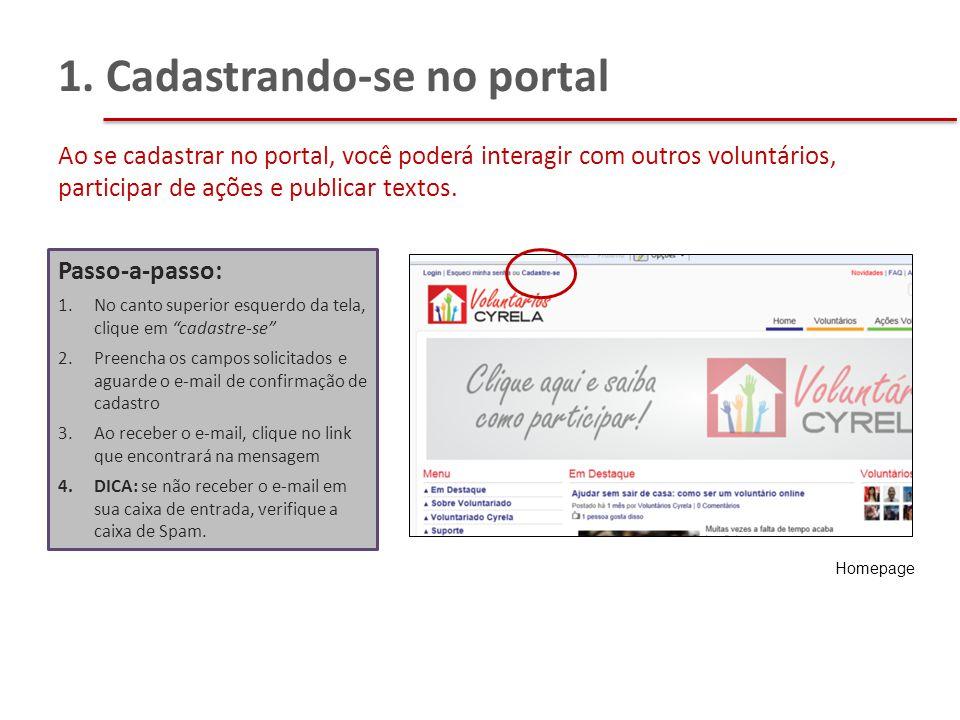 Ao se cadastrar no portal, você poderá interagir com outros voluntários, participar de ações e publicar textos. 1. Cadastrando-se no portal Homepage P