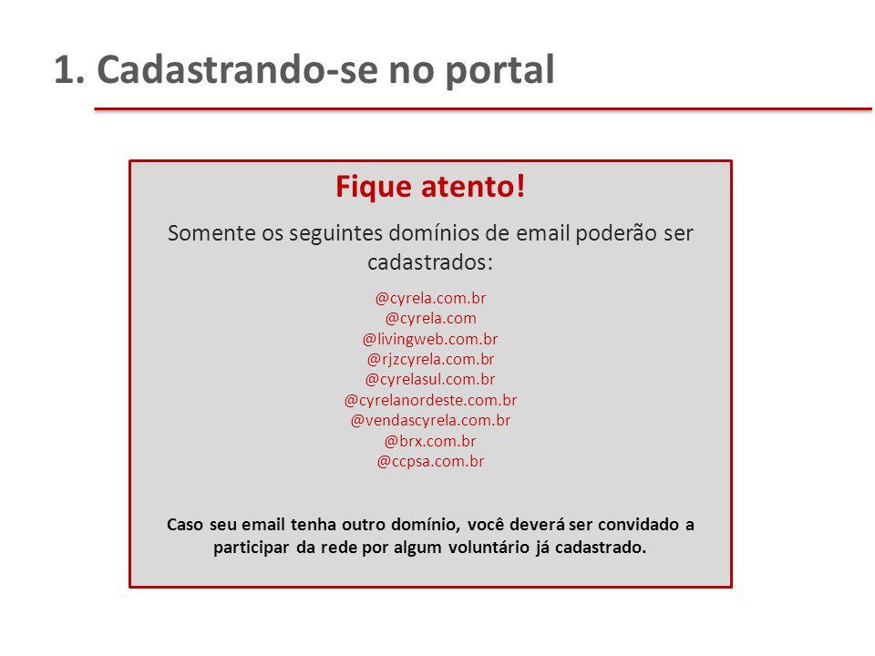 1. Cadastrando-se no portal Fique atento! Somente os seguintes domínios de email poderão ser cadastrados: @cyrela.com.br @cyrela.com @livingweb.com.br