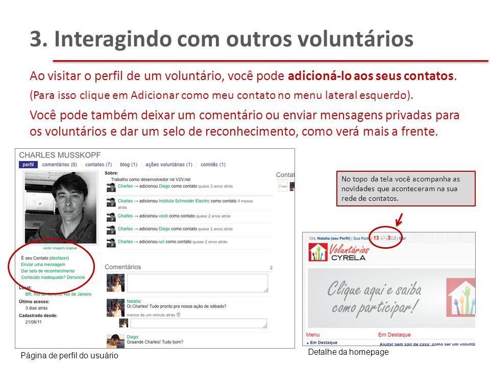 Ao visitar o perfil de um voluntário, você pode adicioná-lo aos seus contatos. (Para isso clique em Adicionar como meu contato no menu lateral esquerd
