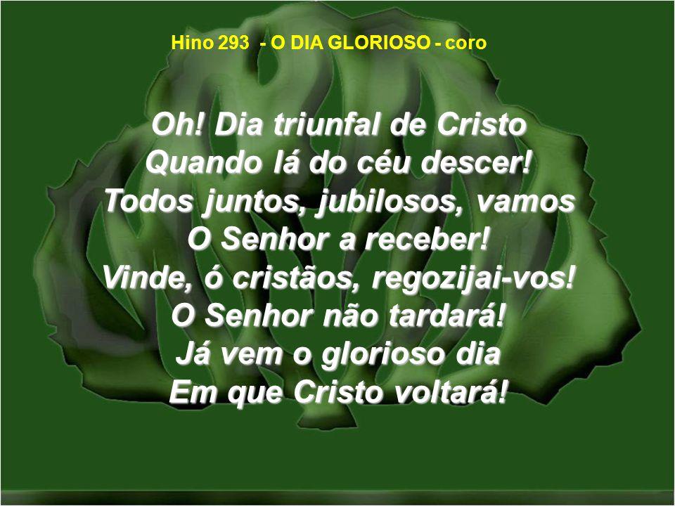 Então será glorificado Nos remidos, o Senhor.E o mundo inteiro admirará O seu poder e seu amor.