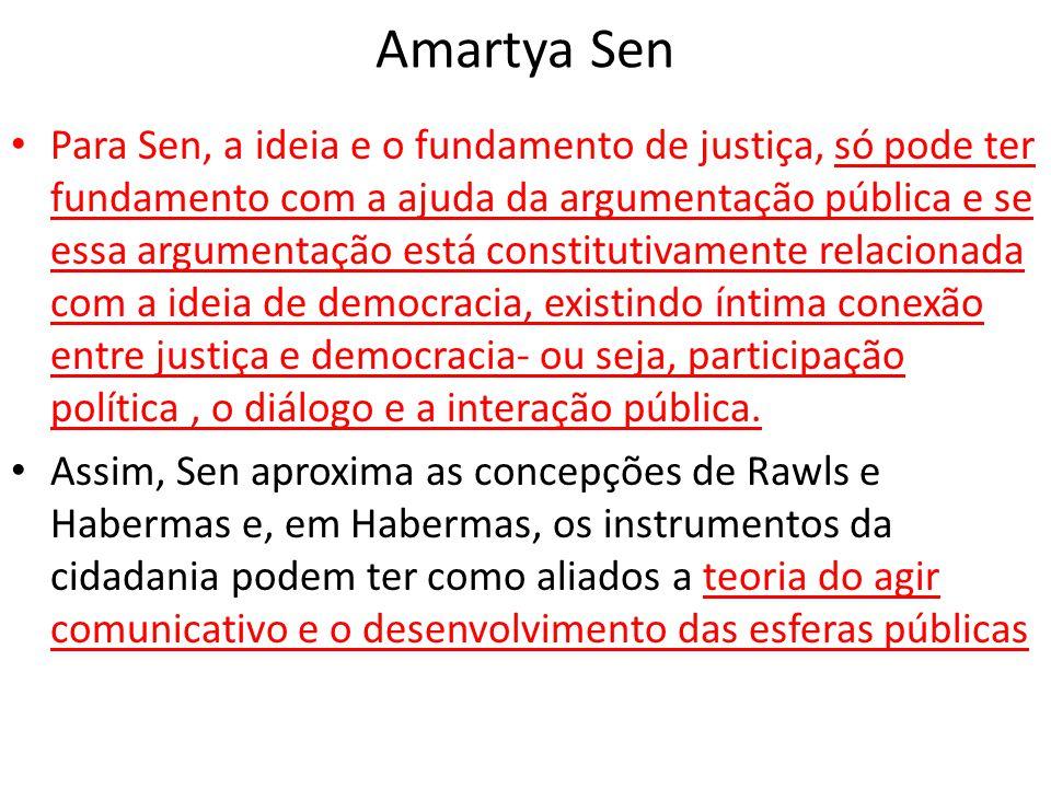 Amartya Sen • Para Sen, a ideia e o fundamento de justiça, só pode ter fundamento com a ajuda da argumentação pública e se essa argumentação está cons