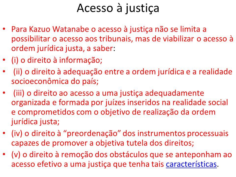 Acesso à justiça • Para Kazuo Watanabe o acesso à justiça não se limita a possibilitar o acesso aos tribunais, mas de viabilizar o acesso à ordem jurí