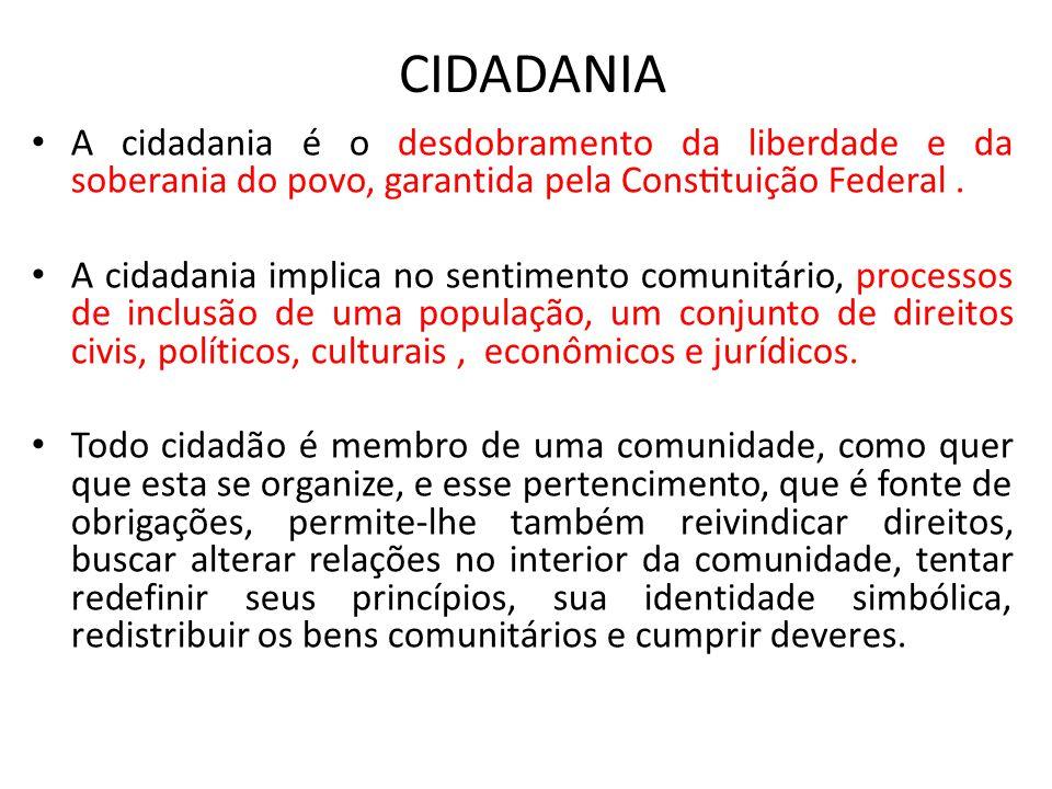 CIDADANIA • A cidadania é o desdobramento da liberdade e da soberania do povo, garantida pela Constituição Federal. • A cidadania implica no sentim