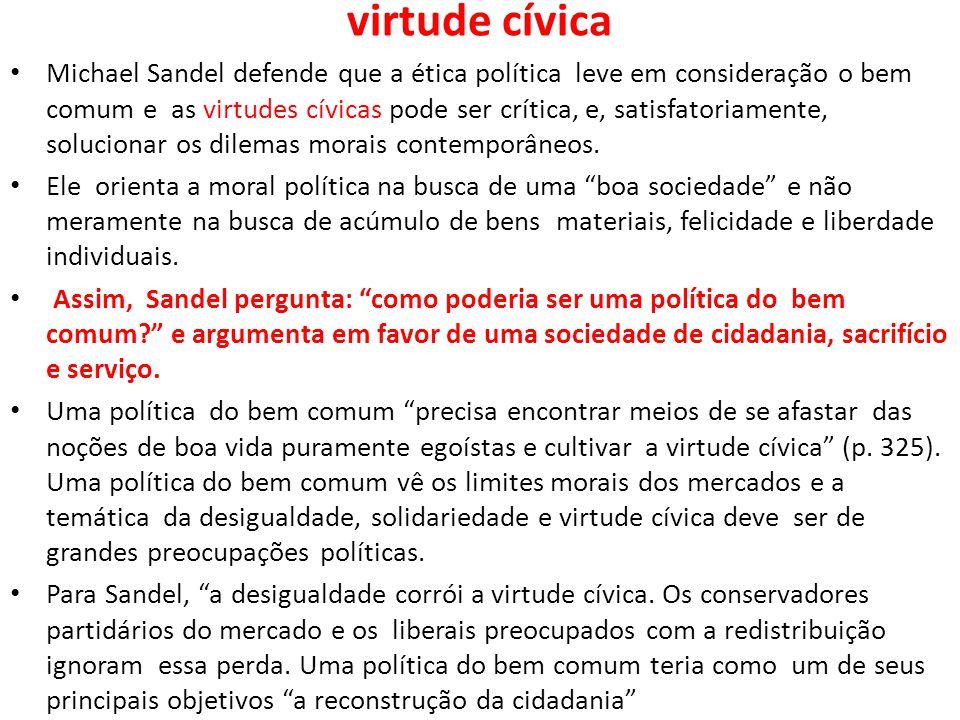 virtude cívica • Michael Sandel defende que a ética política leve em consideração o bem comum e as virtudes cívicas pode ser crítica, e, satisfatoriam