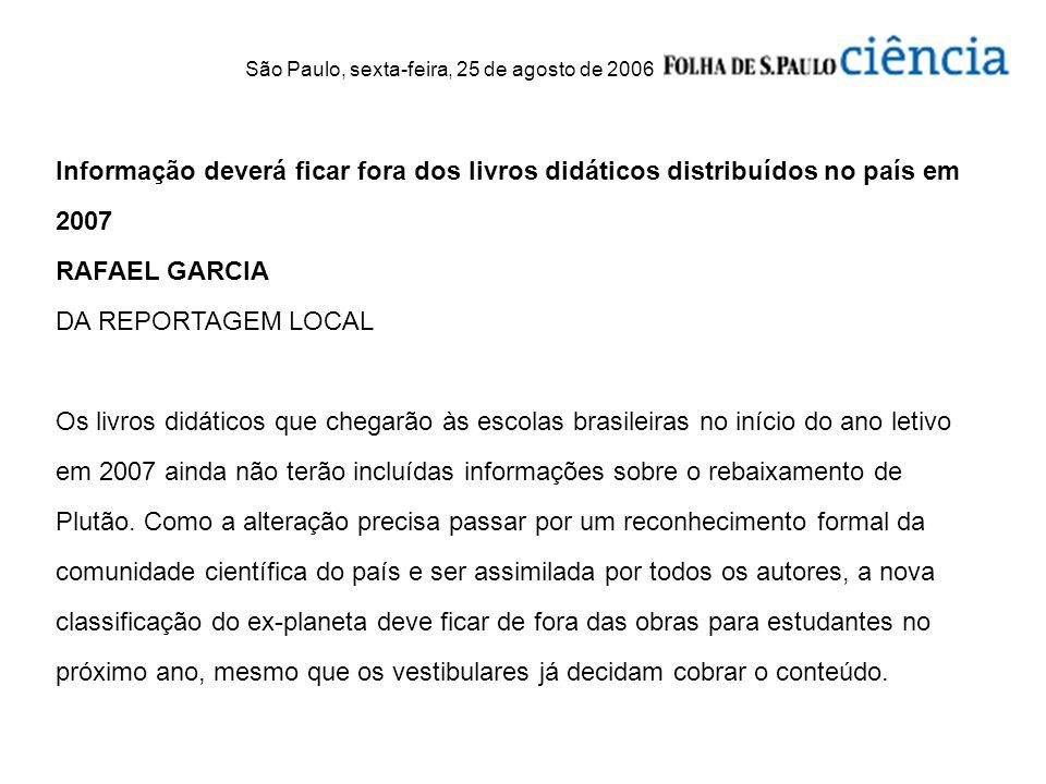 São Paulo, sexta-feira, 25 de agosto de 2006 Informação deverá ficar fora dos livros didáticos distribuídos no país em 2007 RAFAEL GARCIA DA REPORTAGE