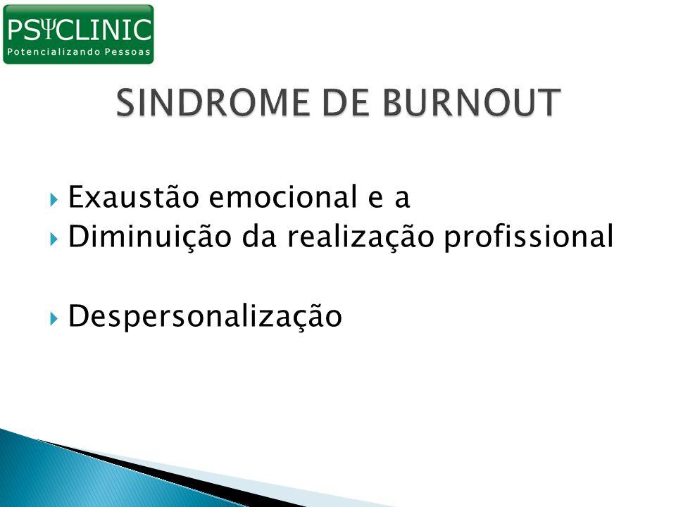  Exaustão emocional e a  Diminuição da realização profissional  Despersonalização