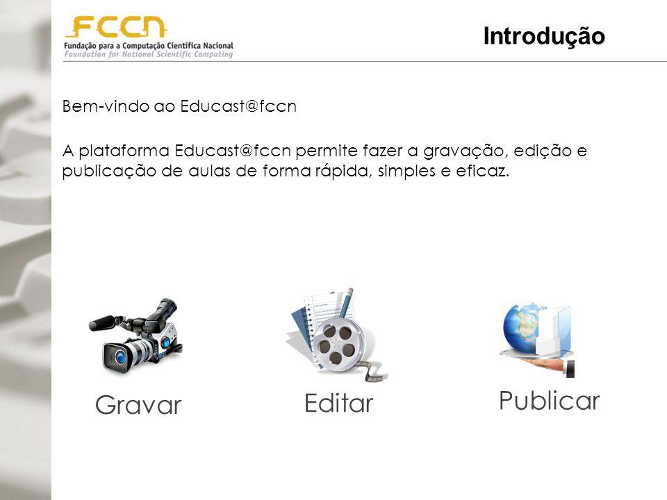 Introdução Bem-vindo ao Educast@fccn A plataforma Educast@fccn permite fazer a gravação, edição e publicação de aulas de forma rápida, simples e eficaz.