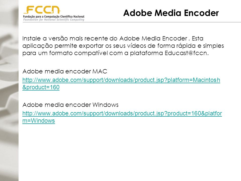 Adobe Media Encoder Instale a versão mais recente do Adobe Media Encoder.