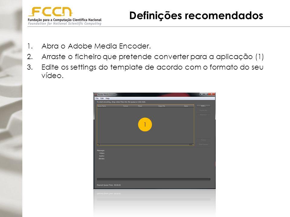 Definições recomendados 1.Abra o Adobe Media Encoder.