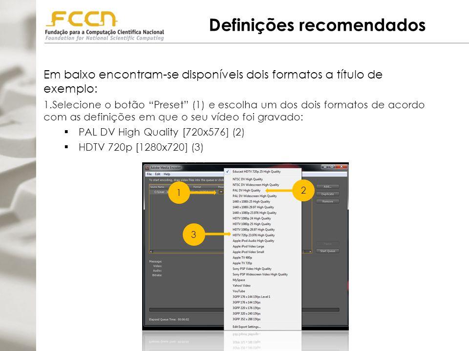 Definições recomendados Em baixo encontram-se disponíveis dois formatos a título de exemplo: 1.Selecione o botão Preset (1) e escolha um dos dois formatos de acordo com as definições em que o seu vídeo foi gravado:  PAL DV High Quality [720x576] (2)  HDTV 720p [1280x720] (3) 3 1 2