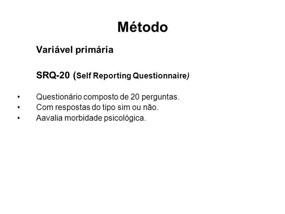 Método Variável primária SRQ-20 ( Self Reporting Questionnaire) •Questionário composto de 20 perguntas.