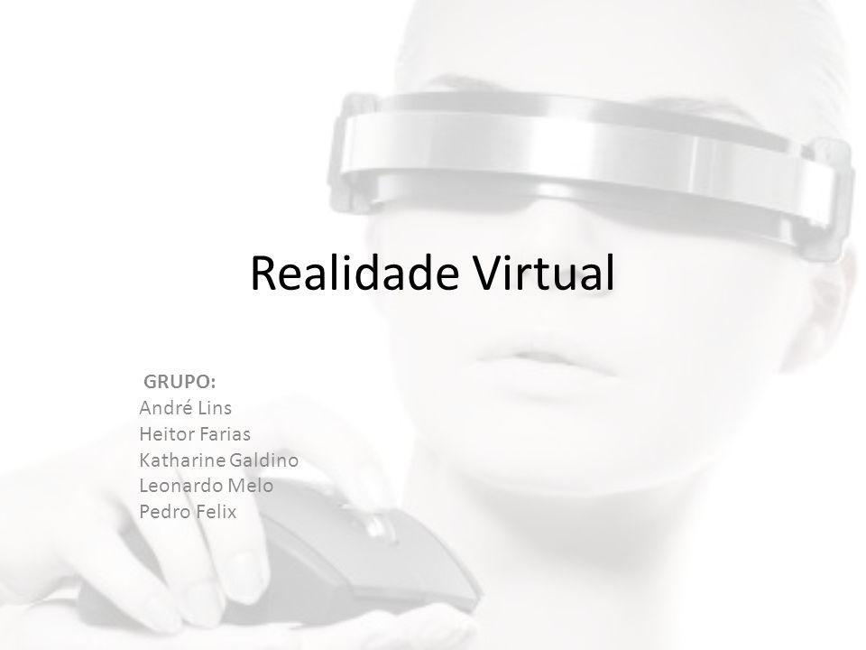 Realidade Virtual GRUPO: André Lins Heitor Farias Katharine Galdino Leonardo Melo Pedro Felix