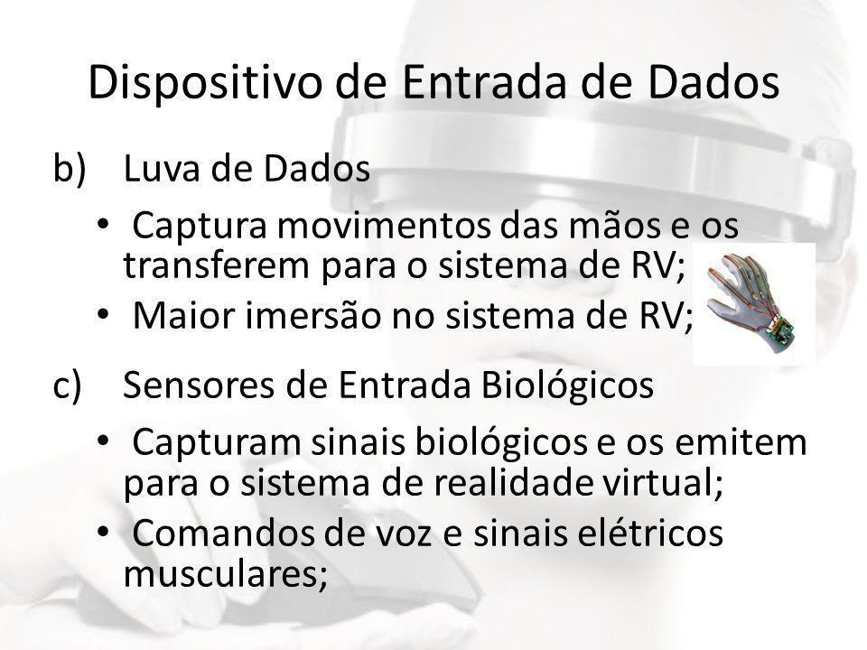 Dispositivo de Entrada de Dados b)Luva de Dados • Captura movimentos das mãos e os transferem para o sistema de RV; • Maior imersão no sistema de RV;