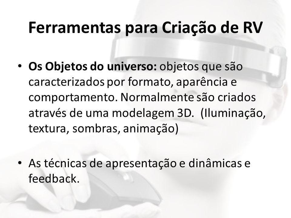 Ferramentas para Criação de RV • Os Objetos do universo: objetos que são caracterizados por formato, aparência e comportamento. Normalmente são criado