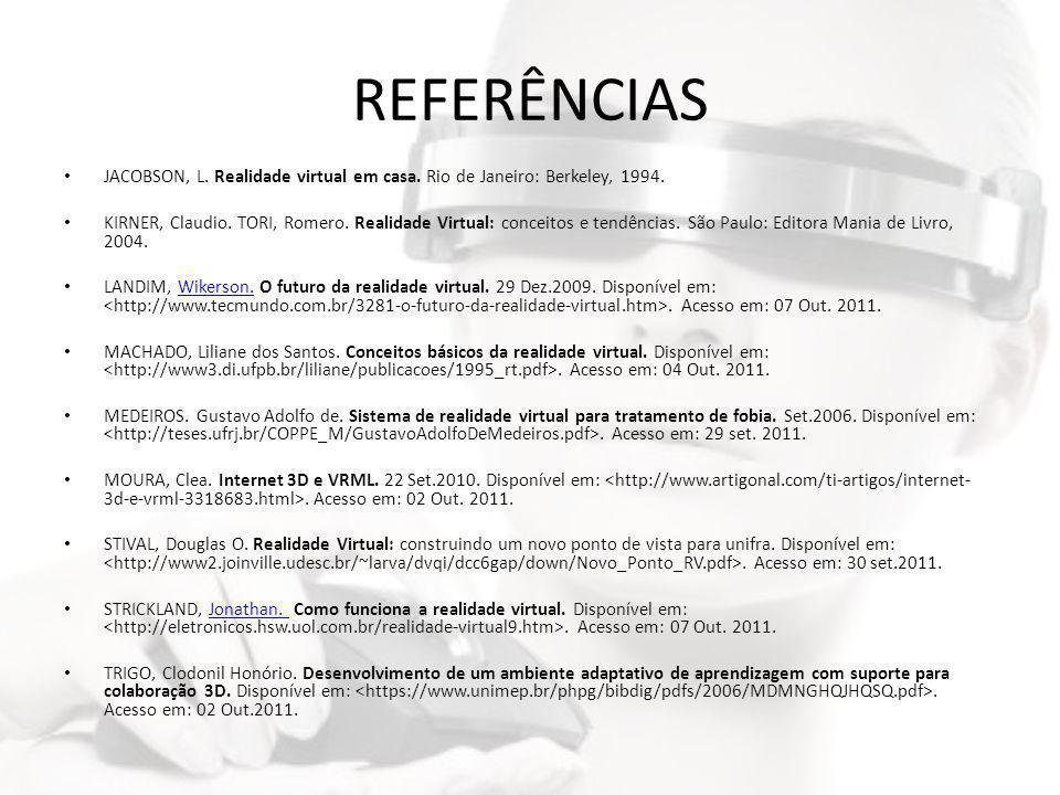 REFERÊNCIAS • JACOBSON, L. Realidade virtual em casa. Rio de Janeiro: Berkeley, 1994. • KIRNER, Claudio. TORI, Romero. Realidade Virtual: conceitos e
