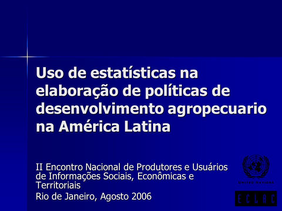 Uso de estatísticas na elaboração de políticas de desenvolvimento agropecuario na América Latina II Encontro Nacional de Produtores e Usuários de Informações Sociais, Econômicas e Territoriais Rio de Janeiro, Agosto 2006