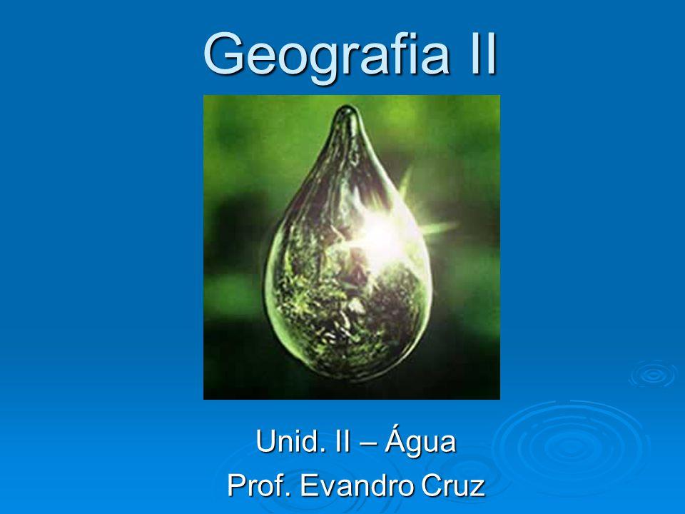Geografia II Unid. II – Água Prof. Evandro Cruz