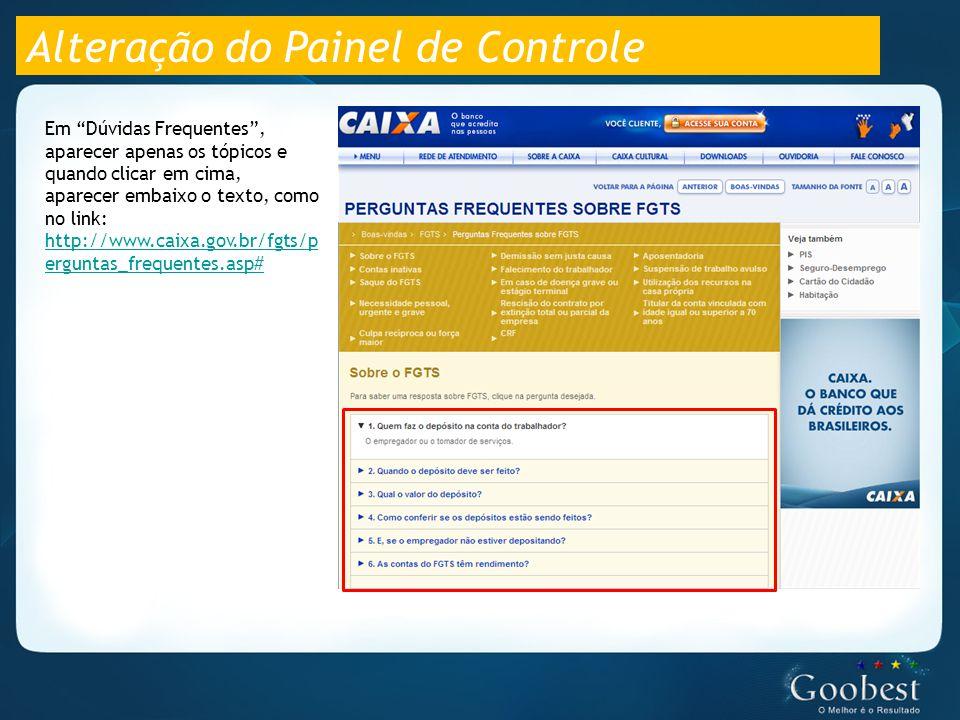Alteração do Painel de Controle Em Dúvidas Frequentes , aparecer apenas os tópicos e quando clicar em cima, aparecer embaixo o texto, como no link: http://www.caixa.gov.br/fgts/p erguntas_frequentes.asp# http://www.caixa.gov.br/fgts/p erguntas_frequentes.asp#